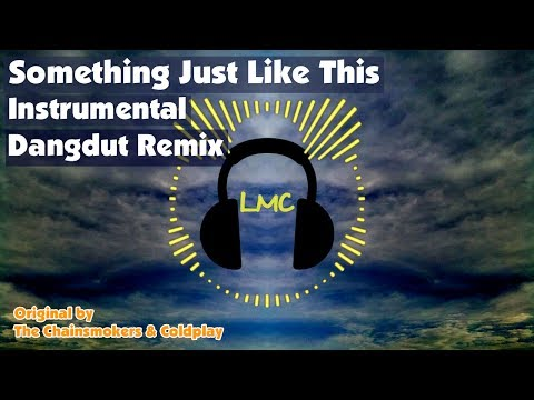 Something Just Like This - The Chainsmokers & Coldplay [Instrumental Koplo Remix]