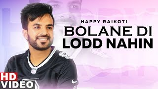 Bolane Di Lodd Nahin (Full Video) | Happy Raikoti | Ammy Virk | Sonam Bajwa | Latest Songs 2019