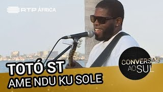 Gambar cover Totó ST - Ame Ndu Ku Sole | Conversas ao Sul | RTP África