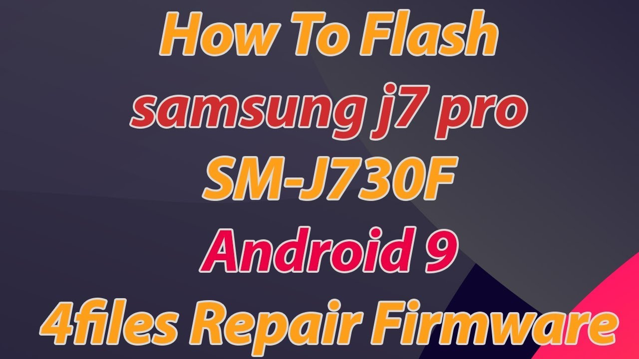How To Flash Samsung J7 Pro SM-J730F Android 9 4files Repair Firmware