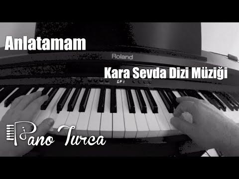 Kara Sevda Dizi Müzigi - Anlatamam ( Piano Cover ) (Toygar Isikli)