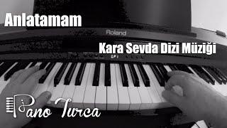 Kara Sevda Dizi Müziği - Anlatamam ( Piyano ) (Toygar Isikli)