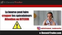 La bourse peut faire craquer les spéculateurs (Danger du Bitcoin)