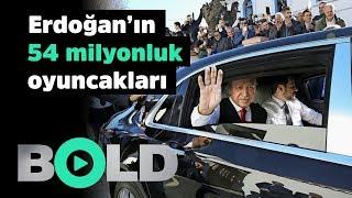 Erdoğan'ın milyonluk oyuncakları | Bold