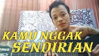 Download KAMU NGGAK SENDIRIAN - Tipe - X , Fersi Gitar Cover Arka