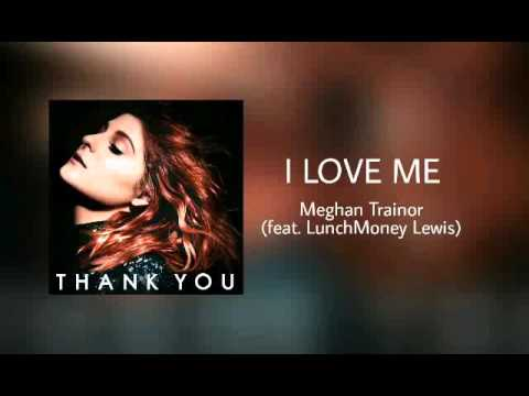 I Love Me - Meghan Trainor (feat. LunchMoney Lewis)
