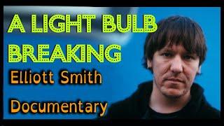 Elliott Smith Documentary - A Light Bulb Breaking