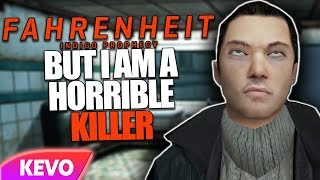Fahrenheit: Indigo Prophecy but I am a horrible killer