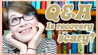 RECOVERY IS SCARY (Mental Health Q & A)