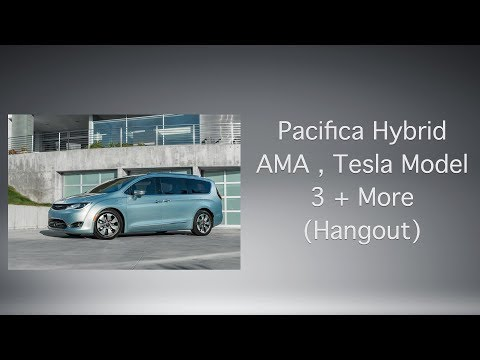 Pacifica Hybrid AMA , Tesla Model 3 + More (Hangout)