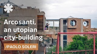 Arcosanti: Paolo Soleri on his futuristic utopian city in AZ desert