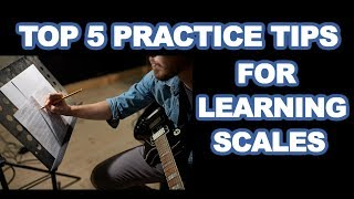 Top 5 Practice Tips for learning scales lesson