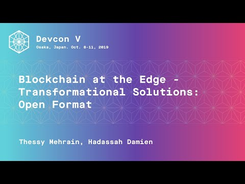Blockchain At The Edge - Transformational Solutions: Open Format (Devcon5)