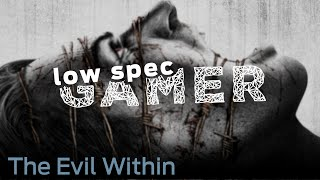 LowSpecGamer: the Evil Within running on its absolute minimum (Halloween special part 2)