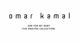 "Omar Kamal | عمر كمال ""One for my Baby (The Sinatra Collection)"""