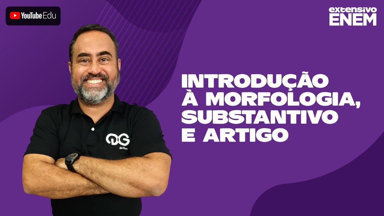 Linguagens - Introdução à Morfologia, Substantivo, Artigo (Prof. Rian Geraisste)
