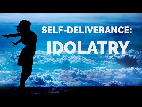 Deliverance from Idolatry | Self-Deliverance Prayers