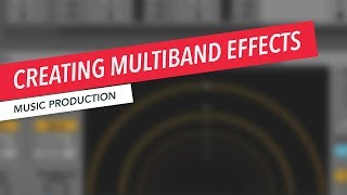 Creating Multiband Effects in Ableton Live | Music Production | Berklee Online