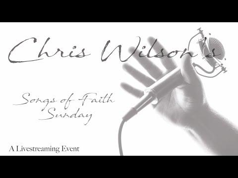 Chris Wilson Songs Of Faith Sunday May 31, 2020