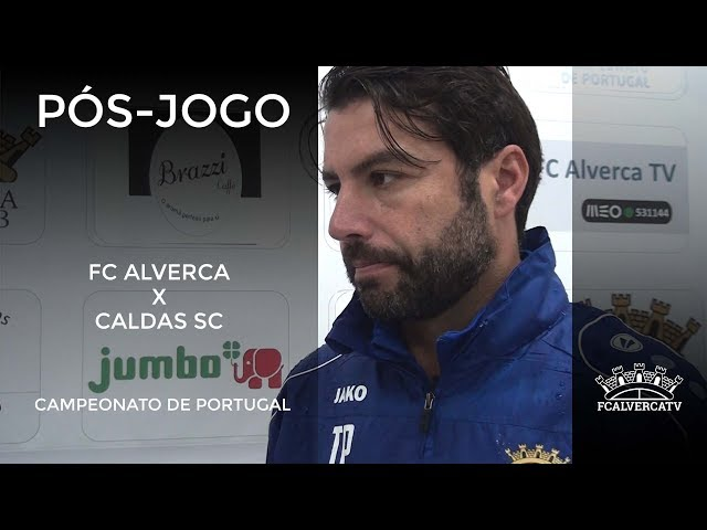 FC Alverca vs Caldas SC - Reações ao jogo