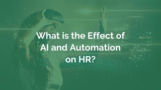 AI IN HR - WHAT IS THE EFFECT OF AUTOMATION AND AI ON HR?