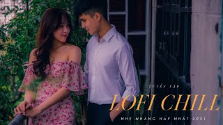 Nhạc Lofi 2021 - Những Bản Lofi Freak D Mix Nhẹ Nhàng Cực Chill - Nhạc Trẻ Ballad Lofi Việt Buồn