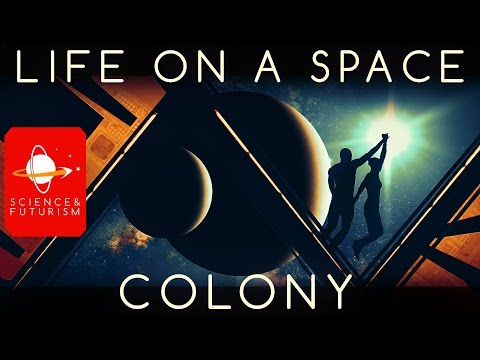Life in a Space Colony, ep1: Extraterrestrial Colonies
