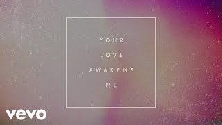 Phil Wickham - Your Love Awakens Me (Lyric Video)