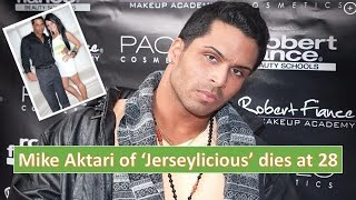 Mike Aktari of 'Jerseylicious' dies at 28