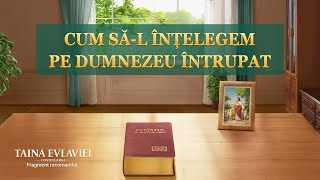 """""""Taina Evlaviei – Continuarea"""" Segment 2 -Cum să-L înțelegem pe Dumnezeu întrupat"""