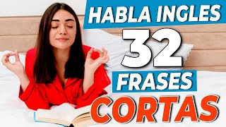 HABLA INGLÉS CON 32 FRASES CORTAS!