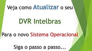 Veja com Atualizar o DVR Intelbras para o NOVO Sistema Operacional