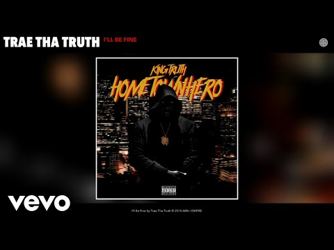 Trae Tha Truth - I'll Be Fine (Audio)