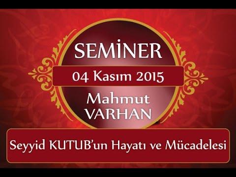 """04 Kasım 2015 Mahmut VARHAN Hoca """"Aylık Seminerler"""" Seyyid KUTUB'un Hayatı ve Mücadelesi"""