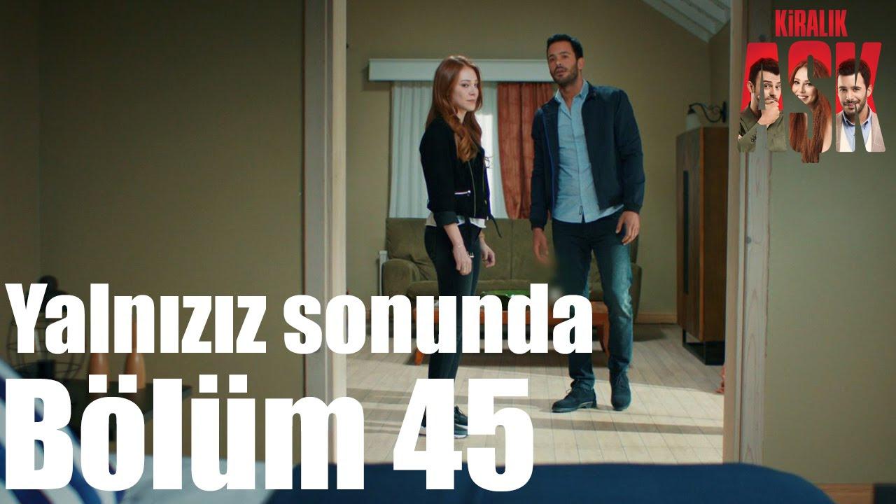 Kiralık Aşk 45. Bölüm - Yalnızız Sonunda