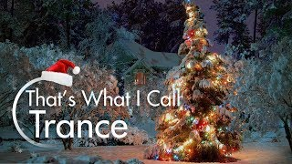 Christmas Trance Mix 2017 - That's What I Call Trance Winter special - December Trance Mix 2017