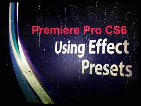 How to use Presets in Adobe Premiere Pro CS6