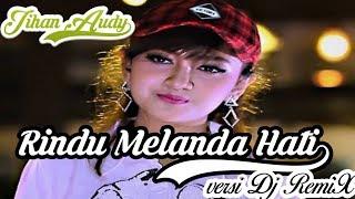 Rindu Melanda Hati - Jihan Audy (versi Dj remiX) fullbass selow bikin goyang