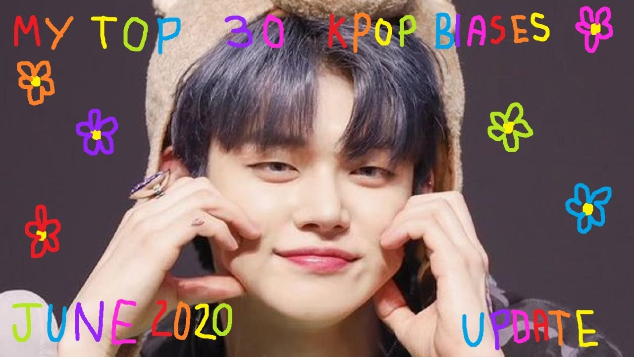 My Top 30 Kpop Bias List (June 2020 Update)