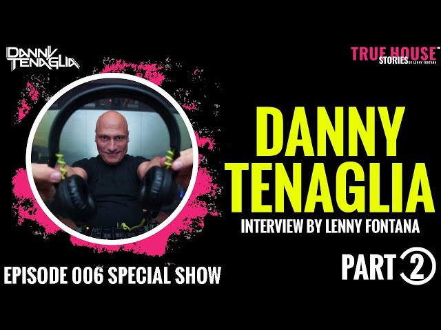 Danny Tenaglia interviewed by Lenny Fontana for True House Stories™ Special Show 2021 # 006 (Part 2)