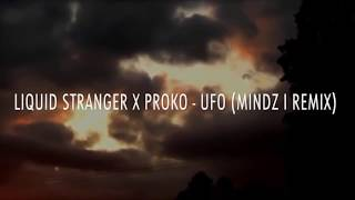 Liquid Stranger & Proko Ufo (mindz I Remix) Ufo Video Compilation
