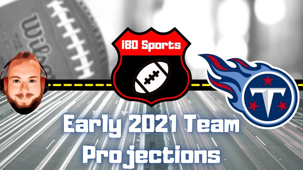 Early 2021 NFL Projections- Tennessee Titans