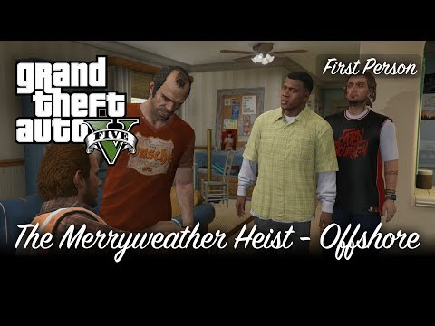 GTA V - The Merryweather Heist (Offshore) [First Person] [100% Gold Medal Mission Walkthrough]