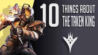 10 Things You Need To Know About Destiny The Taken King