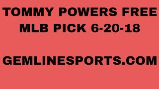 TOMMY POWERS FREE MLB PICK 6-20-18