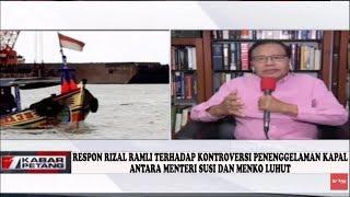 Respon Rizal Ramli terhadap Kontroversi Penenggelaman Kapal antara Menteri Susi dan Menko Luhut