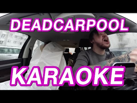 DEADCARPOOL KARAOKE