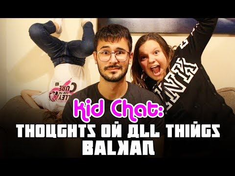 KID CHAT: THOUGHTS ON ALL THINGS BALKAN (PART 1)