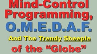 """Mind-Control Programming   O.M.E.D.A.F. and the Trendy Sheeple of the """"Globe"""""""