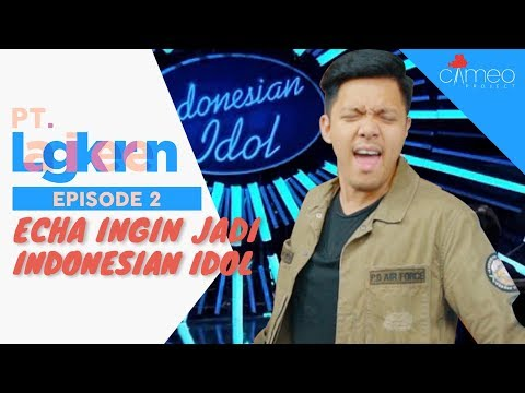 ECHA INGIN JADI INDONESIAN IDOL! | PT. LAGIKEREN WEBSERIES | EPS. 2